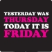 Yesterday was Thursday Rebecca Black T-Shirt